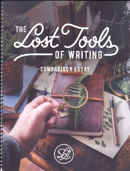 Lost Tools of Writing - Comparison Essay (All-in-One Student Workbook/Teacher Guide)
