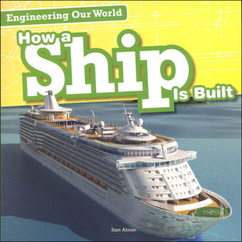 Engineering Our World:How a Ship is Built