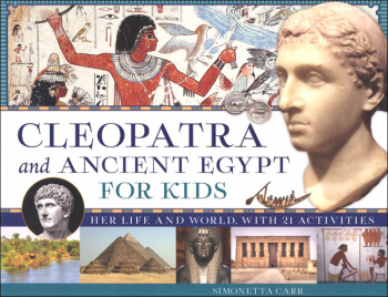 Cleopatra and Ancient Egypt for Kids: Her Life and World with 21 Activities