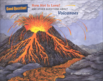 How Hot is Lava? And Other Questions About Volcanoes (Good Questions!)