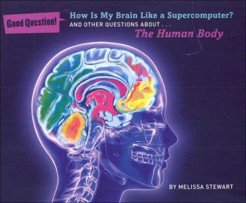 How Is My Brain Like a Supercomputer? And Other Questions About The Human Body (Good Questions!)