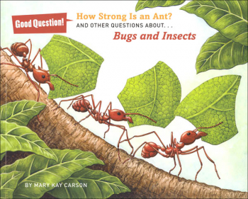 How Strong Is an Ant? And Other Questions About Bugs and Insects (Good Questions!)