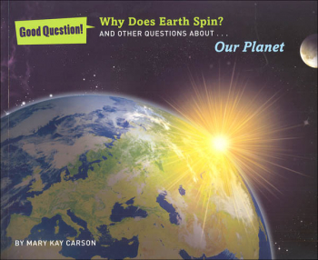 Why Does Earth Spin? And Other Questions About Our Planet (Good Questions!)