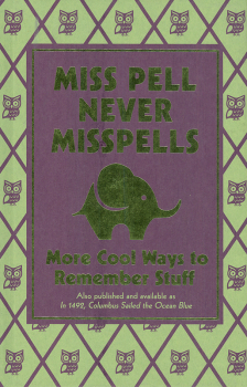 Miss Pell Never Misspells: More Cool Ways to Remember Stuff