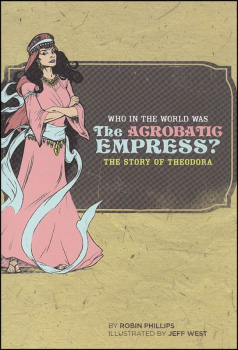 Who in the World Was the Acrobatic Empress? Story of Theodora