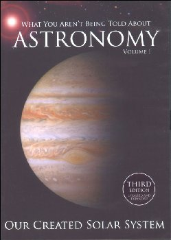What You Aren't Being Told About Astronomy Volume 1