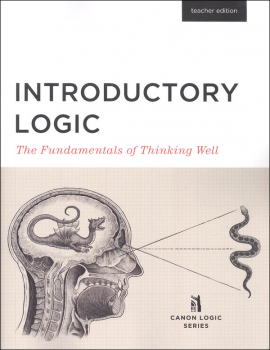 Introductory Logic: The Fundamentals of Thinking Well Teacher Edition 5ED