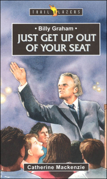 Billy Graham: Just Get Up of Your Seat (Trailblazers)