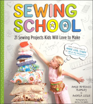 Sewing School: 21 Projects Kids Will Love