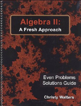 Algebra II: A Fresh Approach Even Answers & Solutions Manual