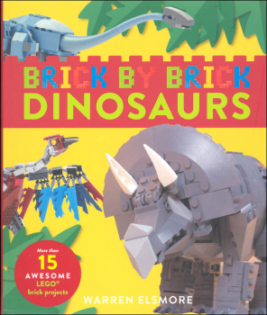 Brick by Brick Dinosaurs: More Than 15 Awesome LEGO Brick Projects