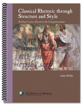 Classical Rhetoric Through Structure and Style: Writing Lessons Based on the Progymnasmata