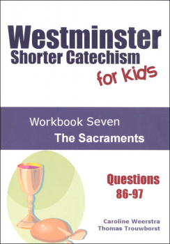 Westminster Shorter Catechism for Kids: Workbook 7 - Sacraments