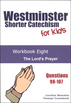 Westminster Shorter Catechism for Kids: Workbook 8 - Lord's Prayer