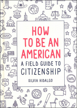 How to Be An American: Field Guide to Citizenship