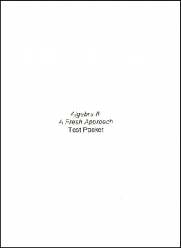 Algebra II: A Fresh Approach Test Packet