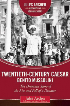 Twentieth-Century Caesar: Benito Mussolini (Jules Archer History for Young Readers)