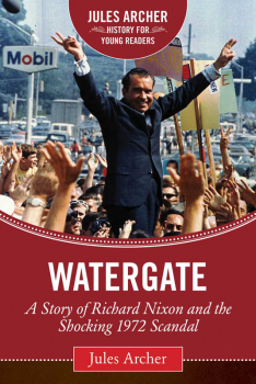 Watergate (Jules Archer History for Young Readers)