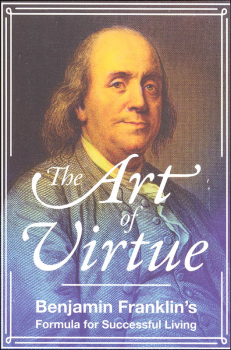 Art of Virtue: Ben Franklin's Formula for Successful Living