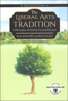Liberal Arts Tradition: Philosophy of Christian Classical Education revised ed.