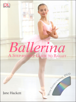 Ballerina: Step-By-Step Guide to Ballet