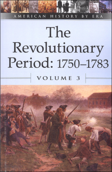Revolutionary Period: 1750-1783 - Volume 3 (American History By Era)