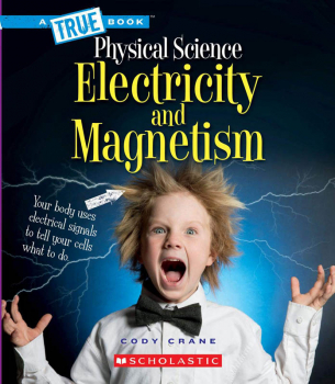 Electricity and Magnetism (True Books - Physical Science)