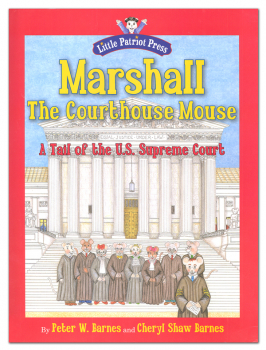 Marshall, the Courthouse Mouse: A Tail of the U.S. Supreme Court (Little Patriot Press)