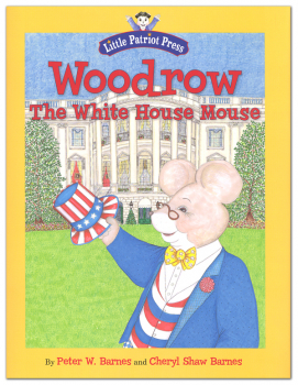 Woodrow, the White House Mouse (Little Patriot Press)