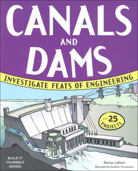 Canals and Dams: Investigate Feats of Engineering (Build It Yourself Series)