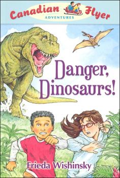 Danger, Dinosaurs! (Canadian Flyer Adventures #2)