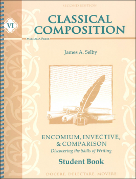 Classical Composition VI: Encomium, Invective, and Comparison Stage Student Book Second Edition