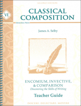 Classical Composition VI: Encomium, Invective, and Comparison Teacher Guide Second Edition
