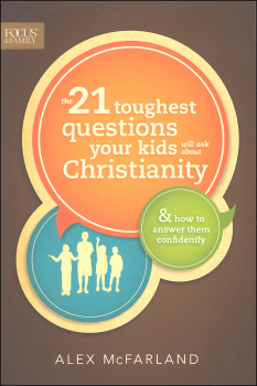 21 Toughest Questions Your Kids Will Ask About Christianity