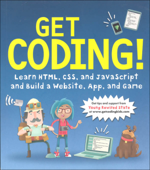 Get Coding!: Learn HTML, CSS, and JavaScript and Build a Website, App, and Game