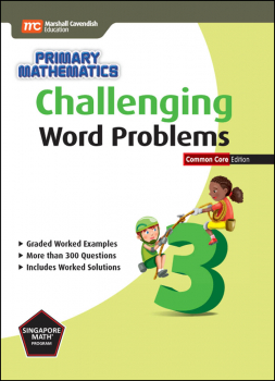Primary Mathematics Challenging Word Problems 3 Common Core Edition