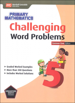 Primary Mathematics Challenging Word Problems 5 Common Core Edition