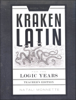 Kraken Latin 2: Latin for the Logic Years Teacher Manual 2nd Ed.