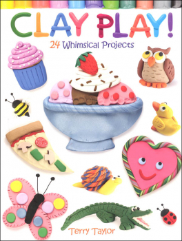 Clay Play! 24 Whimsical Projects
