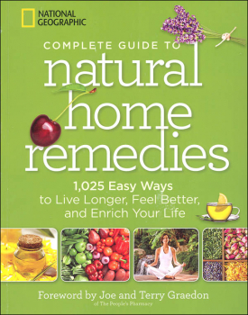 National Geographic Complete Guide to Natural Home Remedies
