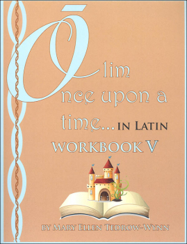 Once Upon a Time (Olim in Latin) Workbook V