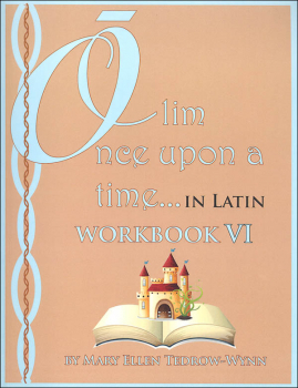 Once Upon a Time (Olim in Latin) Workbook VI