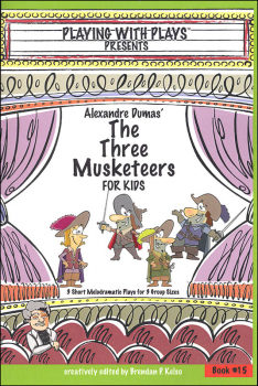 Playing with Plays Presents: Alexandre Dumas' Three Musketeers for Kids