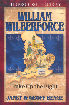 William Wilberforce: Take up the Fight (Heroes Of History)
