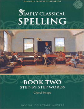 Simply Classical Spelling: Step-by-Step Words Book 2