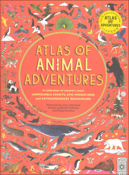 Atlas of Animal Adventures: Collection of Nature's Most Unmissable Events, Epic Migrations and Extraordinary Behaviours