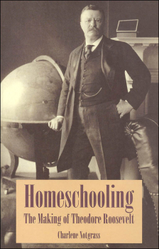Homeschooling: Making of Theodore Roosevelt