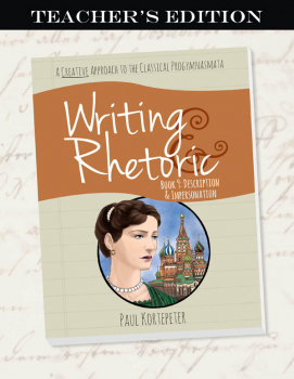 Writing & Rhetoric Book 9: Description & Impersonation Teacher's Edition