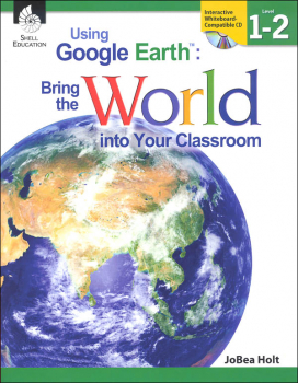 Using Google Earth: Bringing the World Into Your Classroom Levels 1-2
