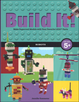 Build It! Robots: Make Supercool Models with Your Favorite LEGO Parts
